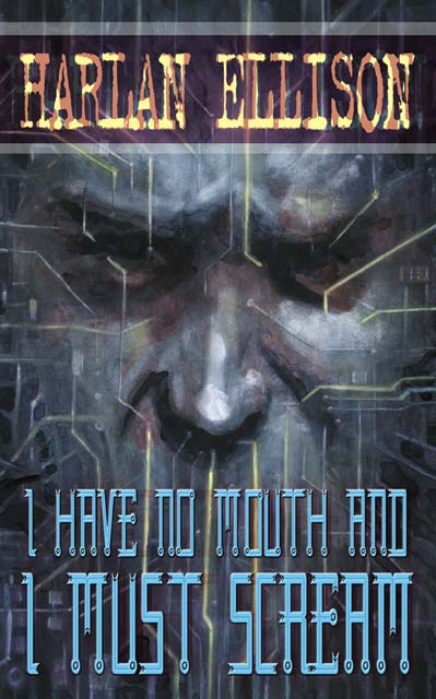 600full i have no mouth and i must scream cover Top 11 List of Science Fiction Books, Movies and Music for Creative Inspiration